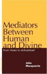 Mediators Between Human and Divine: From Moses to Muhammad - John MacQuarrie