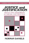 Justice and Justification: Reflective Equilibrium in Theory and Practice - Norman Daniels, Douglas Maclean