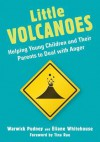 Little Volcanoes: Helping Young Children and Their Parents to Deal with Anger - Warwick Pudney, Elaine Whitehouse, Tina Rae