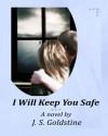 I Will Keep You Safe - J. S. Goldstine