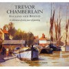 Trevor Chamberlain: England And Beyond A Celebration Of Sixty Years Of Painting - Steve Hall, Barry Miles