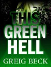This Green Hell - Greig Beck