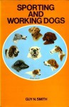Sporting and Working Dogs (Field sports library) - Guy N. Smith