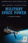 Military Space Power: A Guide to the Issues - James Fergusson, Wilson W.S. Wong
