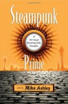 Steampunk Prime: A Vintage Steampunk Reader - Mike Ashley, Paul Di Filippo