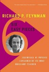 Six Easy Pieces: Essentials of Physics Explained by Its Most Brilliant Teacher - Richard P. Feynman, Robert B. Leighton, Matthew L. Sands
