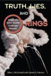 Truth, Lies, and O-Rings: Inside the Space Shuttle <i>Challenger</i> Disaster - Allan J. McDonald, James R. Hansen