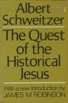 The Quest of the Historical Jesus - Albert Schweitzer, James McConkey Robinson, F.C. Burkett