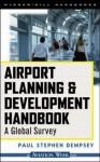 Airport Planning & Development Handbook: A Global Survey - Paul Stephen Dempsey
