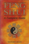 Feng Shui: A Complete Guide - Richard Craze