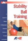 Stability Ball Training: A Guide for Fitness Professionals from the American Council on Exercise - Christine Cunningham, Sabra Bonelli