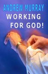Working for God (Andrew Murray Christian Classics) - Andrew Murray