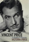 Vincent Price: A Daughter's Biography - Victoria Price