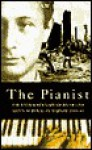 The Pianist: The Extraordinary Story of One Man's Survival in Warsaw, 1939-1945 - Wadysaw Szpilman, Anthea Bell, Wilm Hosenfeld