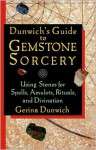 Dunwich's Guide to Gemstone Sorcery: Using Stones for Spells, Amulets, Rituals, and Divination - Gerina Dunwich