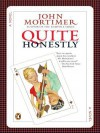 Quite Honestly - John Mortimer