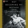 Not Becoming My Mother: And Other Things She Taught Me along the Way (MP3 Book) - Ruth Reichl