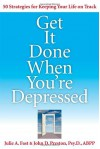 Get It Done When You're Depressed - Julie A. Fast, John D. Preston