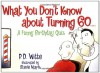 What You Don't Know About Turning 60: A Funny Birthday Quiz - Phil Witte, Steve Mark
