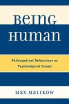 Being Human: Philosophical Reflections on Psychological Issues - Max Malikow