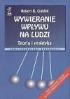 Wywieranie wpływu na ludzi. Teoria i praktyka - Robert B. Cialdini, Bogdan Wojciszke