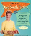 Deep South Parties: How to Survive the Southern Cocktail Hour Without a Box of French Onion Soup Mix, a Block of Processed Cheese, or a Cocktail Weenie - Robert St. John