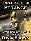 Triple Shot of Strange - Tonia Brown