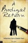 A Prodigal Return: Reflections from a Grateful Heart - Ken Jones