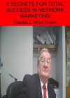 FIVE SECRETS FOR TOTAL SUCCESS IN NETWORK MARKETING - Charles Evans