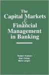 The Capital Markets and Financial Management in Banking - Robert Hudson, Mark Largan, Alan Colley