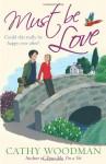 Must Be Love - Cathy Woodman