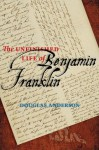 The Unfinished Life of Benjamin Franklin - Douglas Anderson