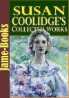 Susan Coolidge's Collected Works: 16 Works (What Katy Did, A Round Dozen, A Little Country Girl, Just Sixteen, Eyebright, Not Quite Eighteen, and More!) - Susan Coolidge