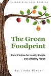 The Green Foodprint: Food Choices for Healthy People and a Healthy Planet - Linda Riebel, John Robbins