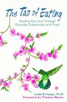 The Tao of Eating: Feeding Your Soul Through Everyday Experiences with Food - Thomas Moore, Linda R. Harper