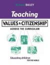 Teaching Values & Citizenship: Across the Curriculum - Richard Bailey