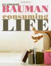 Consuming Life - Zygmunt Bauman