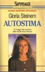 Autostima: Un viaggio alla scoperta della nostra forza interiore - Gloria Steinem, Serena Lauzi, Annabianca Mazzoni