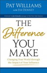 Difference You Make, The: Changing Your World through the Impact of Your Influence - Pat Williams, James D. Denney, Joe Girardi
