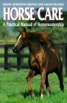 Horse Care: A Practical Guide to Horse Care and Management - Jeremy Houghton-Brown, Sarah Pilliner