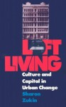 Loft Living: Culture and Capital in Urban Change - Sharon Zukin, David Harvey