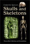Skulls and Skeletons: Human Bone Collections and Accumulations - Christine Quigley