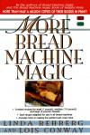 More Bread Machine Magic - Linda Rehberg, Lois Conway
