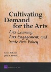 Cultivating Demand for the Arts: Arts Learning, Arts Engagement, and State Arts Policy - Laura Zakaras, Julia Lowell