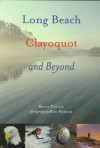 Long Beach, Clayoquot and Beyond - Brian Payton, Bob Herger