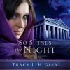 So Shines the Night (Audio) - Tracy L. Higley, Tavia Gilbert