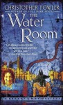 The Water Room (Bryant & May Mysteries) - Christopher Fowler