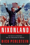 Nixonland: America's Second Civil War and the Divisive Legacy of Richard Nixon, 1965-1972. - Rick Perlstein