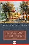 The Man Who Loved Children: A Novel - Christina Stead