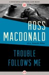 Trouble Follows Me - Ross Macdonald